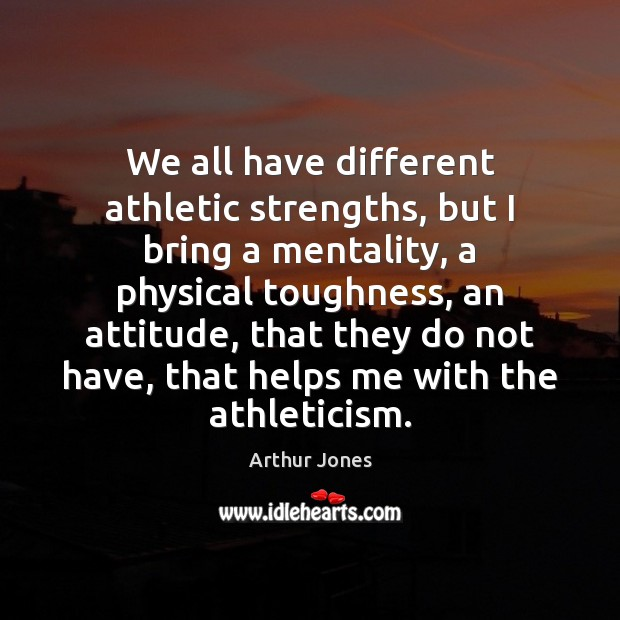 Image, We all have different athletic strengths, but I bring a mentality, a