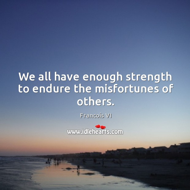 Image, Endure, Enough, Misfortunes, Misfortunes Of Others, Others, Strength