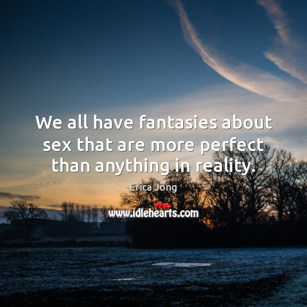 We all have fantasies about sex that are more perfect than anything in reality. Image