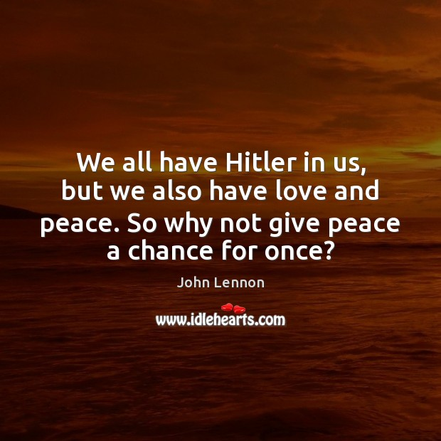 We all have Hitler in us, but we also have love and John Lennon Picture Quote