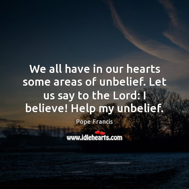 We all have in our hearts some areas of unbelief. Let us Image