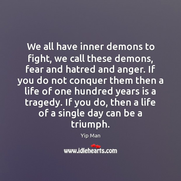 We All Have Inner Demons To Fight We Call These Demons Fear