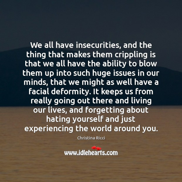 We all have insecurities, and the thing that makes them crippling is Image