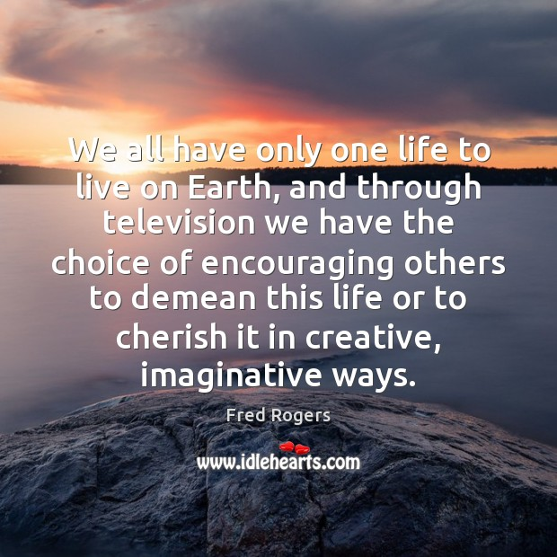 Image, We all have only one life to live on Earth, and through