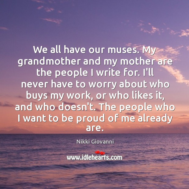 We all have our muses. My grandmother and my mother are the Image