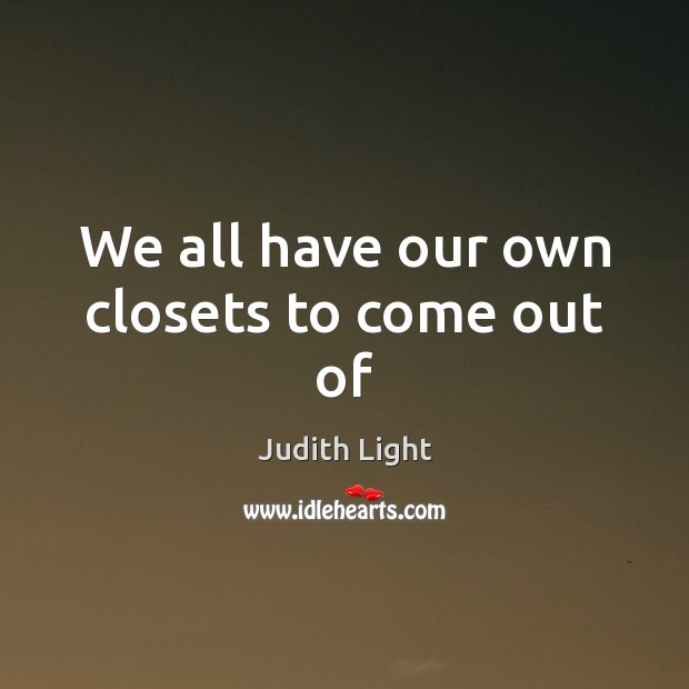 We all have our own closets to come out of Image