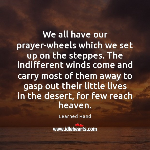 We all have our prayer-wheels which we set up on the steppes. Learned Hand Picture Quote