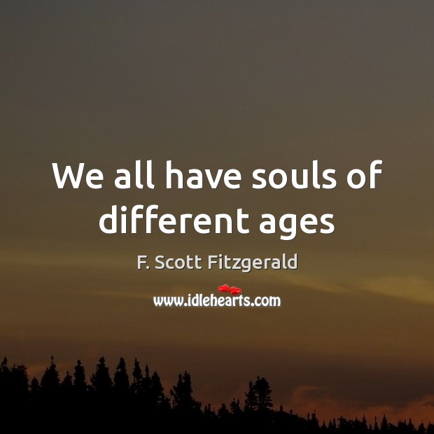 Image, We all have souls of different ages