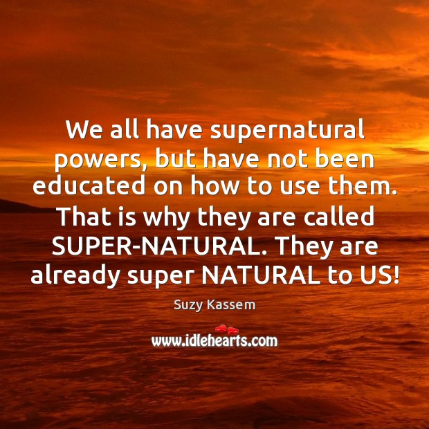 We all have supernatural powers, but have not been educated on how Image