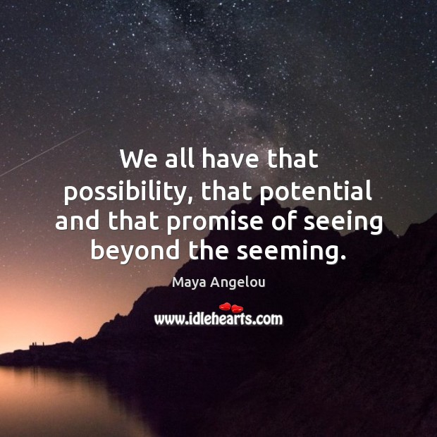 Image, We all have that possibility, that potential and that promise of seeing