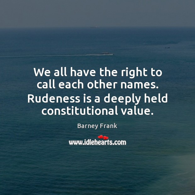 Image, We all have the right to call each other names. Rudeness is