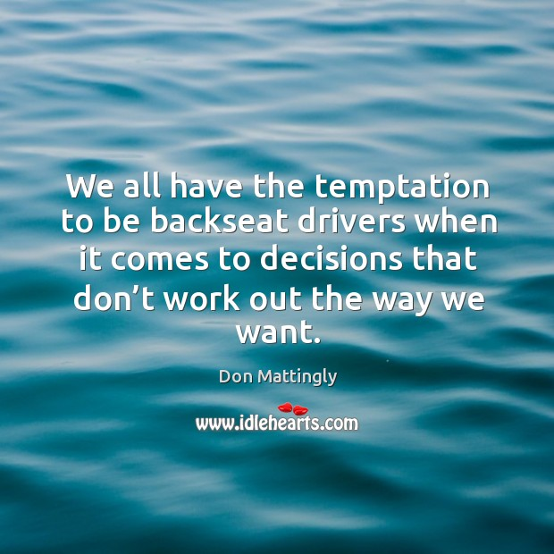 Image, We all have the temptation to be backseat drivers when it comes to decisions that don't work out the way we want.