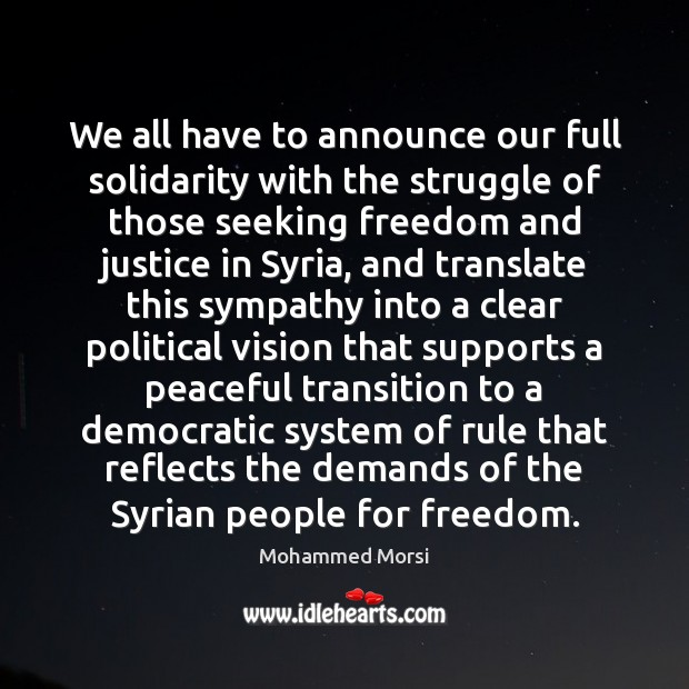 We all have to announce our full solidarity with the struggle of Mohammed Morsi Picture Quote