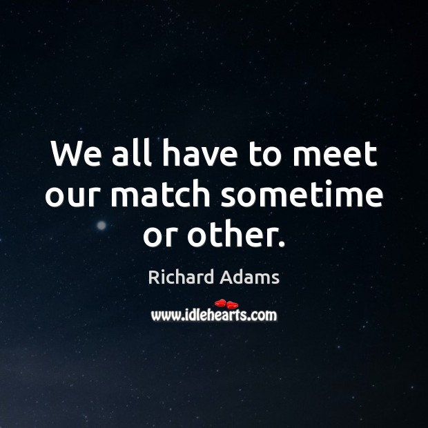 We all have to meet our match sometime or other. Image