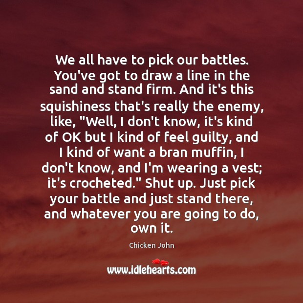 We all have to pick our battles. You've got to draw a Image
