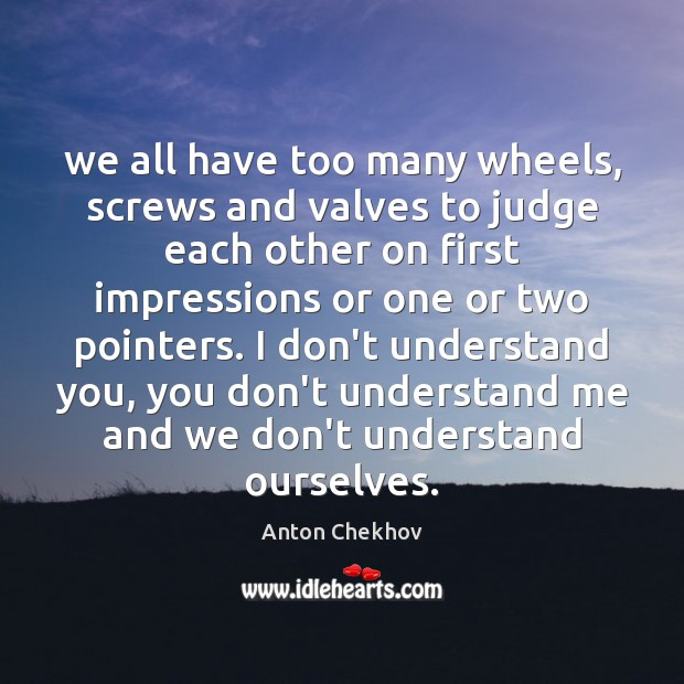Image, We all have too many wheels, screws and valves to judge each