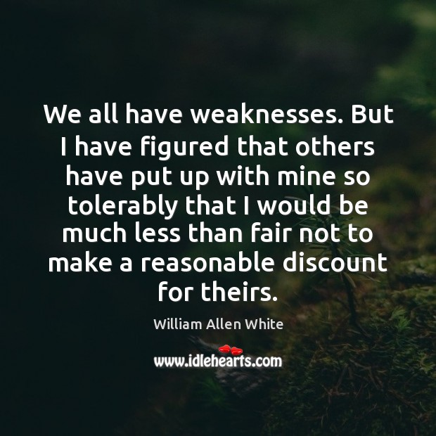 We all have weaknesses. But I have figured that others have put Image