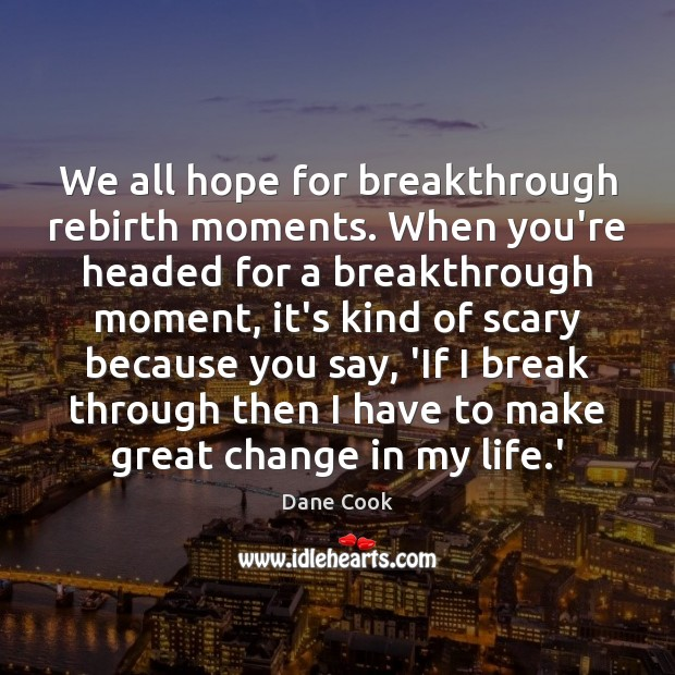 We all hope for breakthrough rebirth moments. When you're headed for a Image