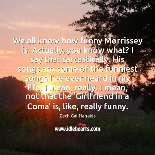 We all know how funny Morrissey is. Actually, you know what? I Image