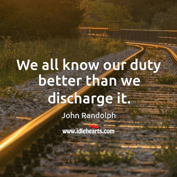 We all know our duty better than we discharge it. Image