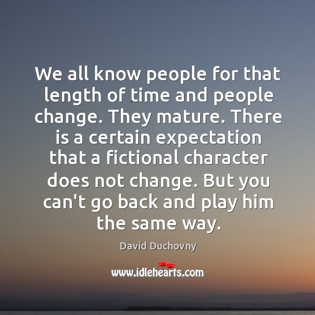 We all know people for that length of time and people change. Image