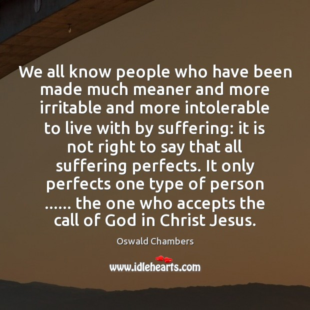 We all know people who have been made much meaner and more Oswald Chambers Picture Quote