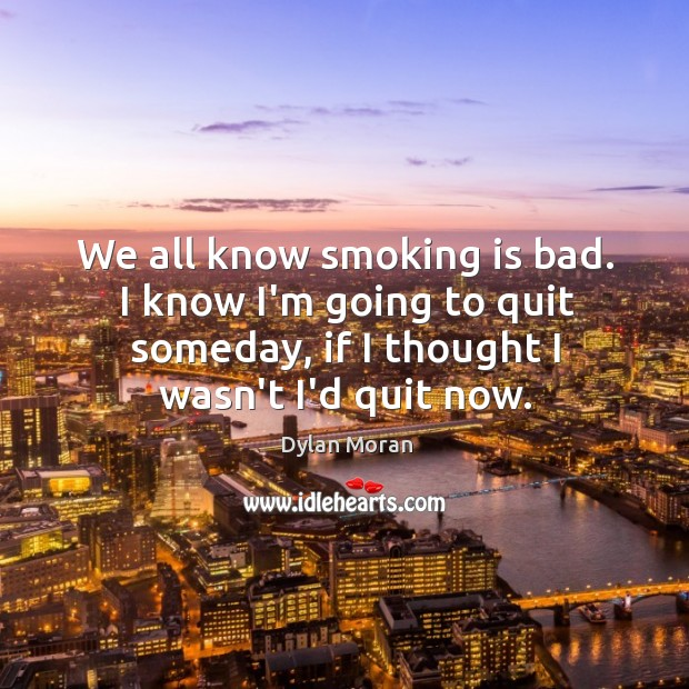 We all know smoking is bad. I know I'm going to quit Smoking Quotes Image