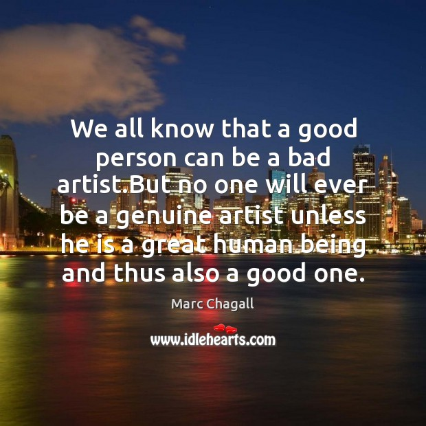 We all know that a good person can be a bad artist. Marc Chagall Picture Quote