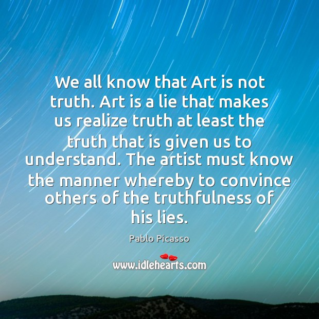 Image, We all know that Art is not truth. Art is a lie