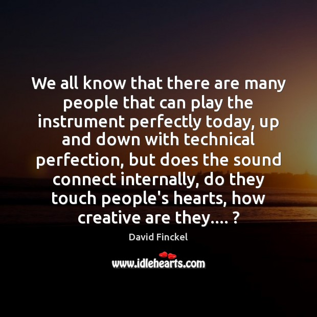 We all know that there are many people that can play the David Finckel Picture Quote