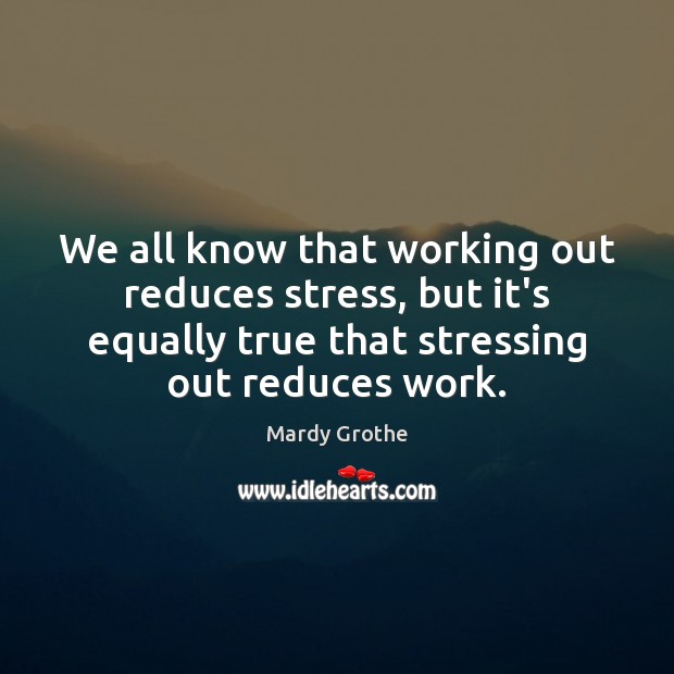 We all know that working out reduces stress, but it's equally true Image