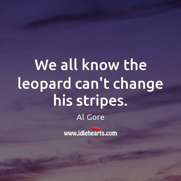 Image, We all know the leopard can't change his stripes.