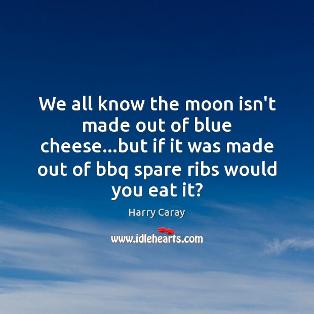 Image, We all know the moon isn't made out of blue cheese…but