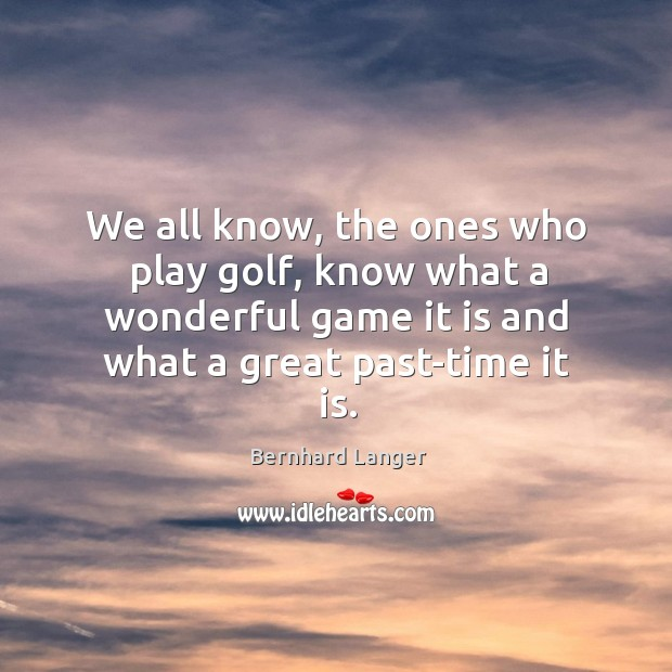 Image, We all know, the ones who play golf, know what a wonderful game it is and