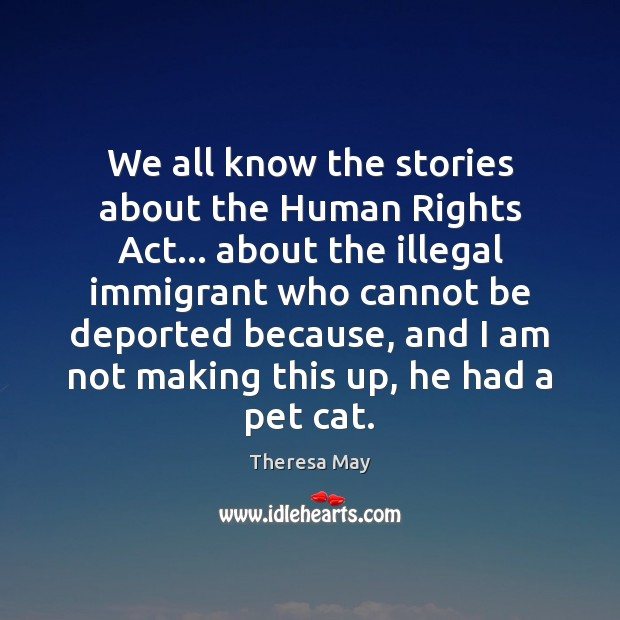 We all know the stories about the Human Rights Act… about the Theresa May Picture Quote
