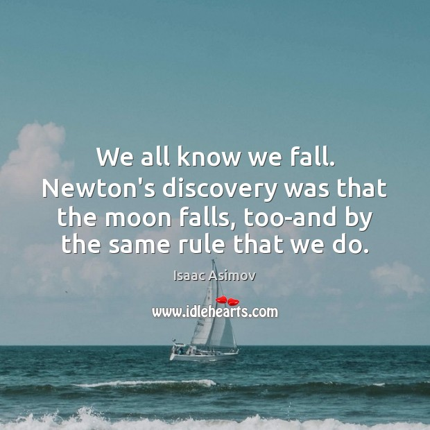 We all know we fall. Newton's discovery was that the moon falls, Image