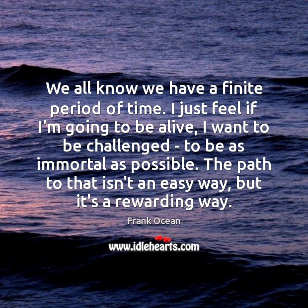 We all know we have a finite period of time. I just Image