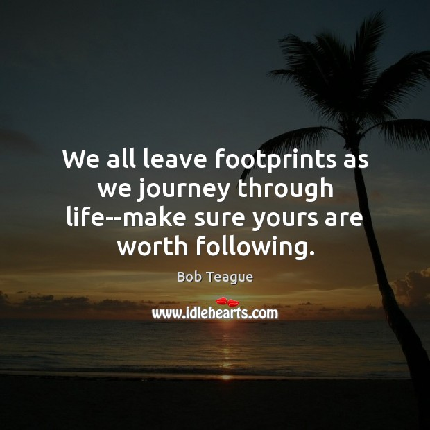 We all leave footprints as we journey through life–make sure yours are worth following. Image