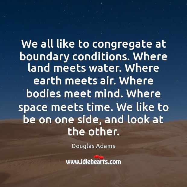 Image, We all like to congregate at boundary conditions. Where land meets water.