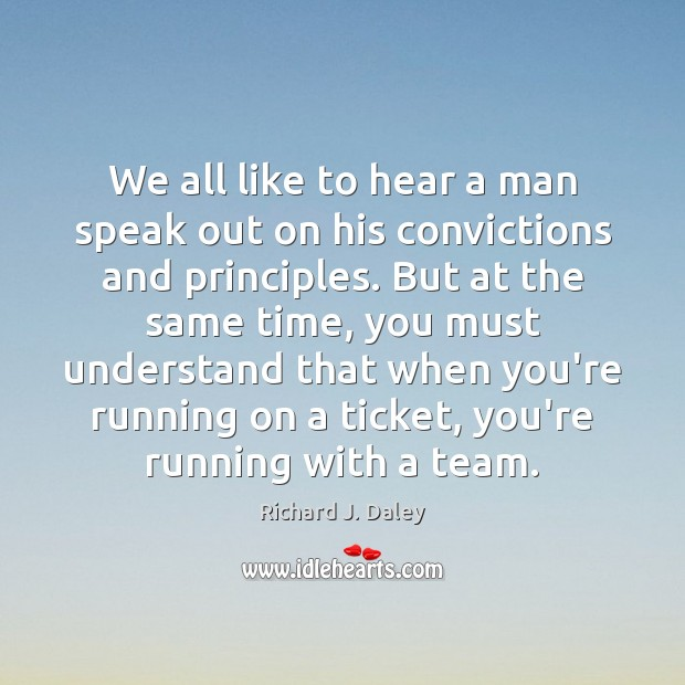 We all like to hear a man speak out on his convictions Richard J. Daley Picture Quote