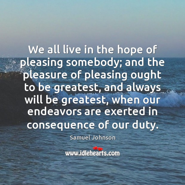 Image, We all live in the hope of pleasing somebody; and the pleasure