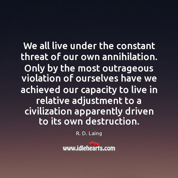 We all live under the constant threat of our own annihilation. Only Image