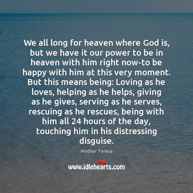 We all long for heaven where God is, but we have it Mother Teresa Picture Quote