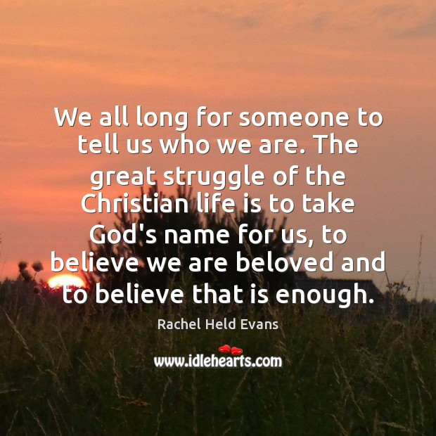 We all long for someone to tell us who we are. The Rachel Held Evans Picture Quote