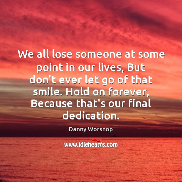 We all lose someone at some point in our lives, But don't Don't Ever Let Quotes Image