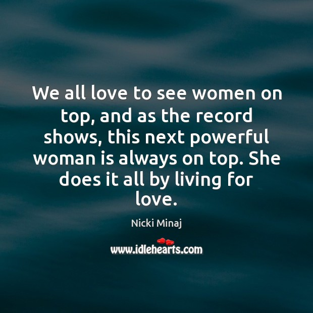 We all love to see women on top, and as the record Nicki Minaj Picture Quote