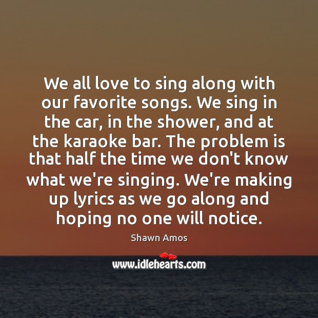 We all love to sing along with our favorite songs. We sing Image