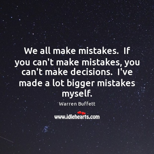 Image, We all make mistakes.  If you can't make mistakes, you can't make
