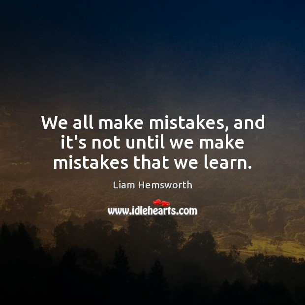 We all make mistakes, and it's not until we make mistakes that we learn. Image