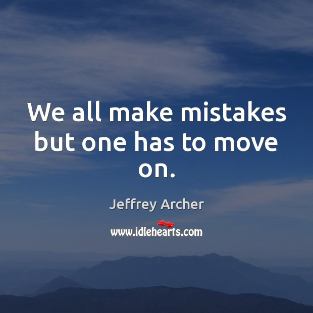 We all make mistakes but one has to move on. Jeffrey Archer Picture Quote